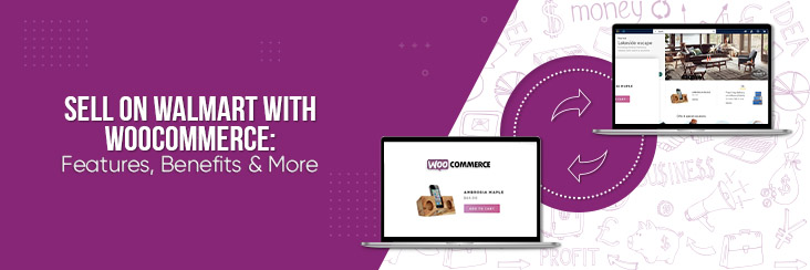Walmart WooCommerce Integration: Features Benefits & More