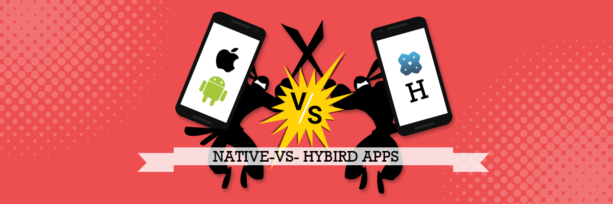 Native vs Hybrid Mobile Apps- Pros & Cons | What to Choose in 2019?