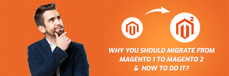 Why You Should Migrate From Magento 1 to Magento 2 & How To Do It?