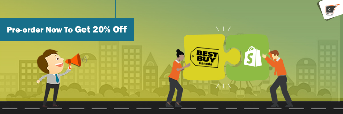 Boost Your Business With Best Buy Canada Shopify Integration Pre-Order Now