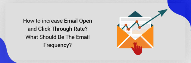 How to increase Email Open Rate and Click-through Rate? What should be the Email Frequency?