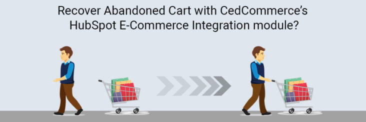 What is Abandoned Cart? How to recover it with CedCommerce's HubSpot E-Commerce Integration module?