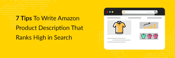 7 Tips To Write Amazon Product Description That Ranks High in Search