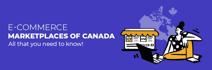 e-Commerce Marketplaces of Canada: All that you need to know!