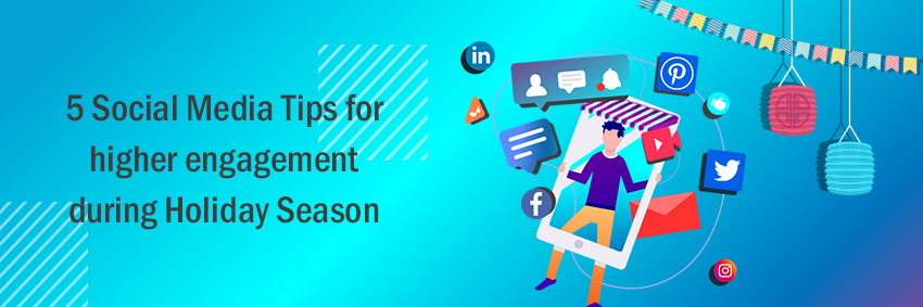 5 Social Media Tips for higher engagement during holiday season
