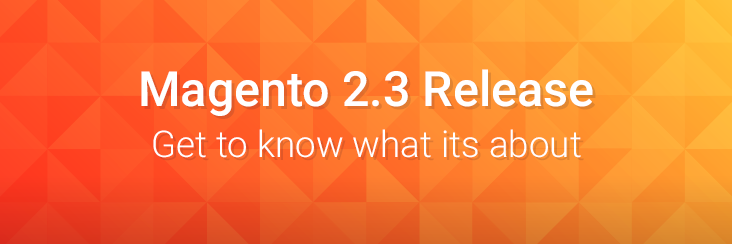 Introduction to the features of Magento 2.3