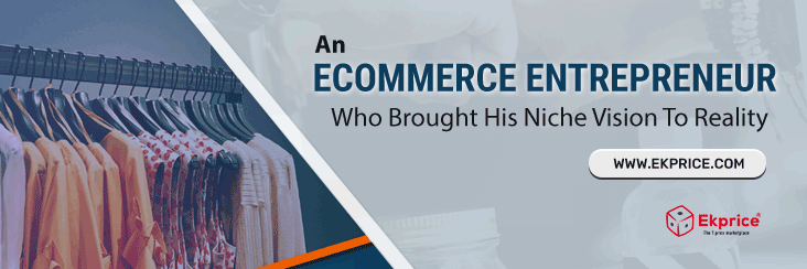 An eCommerce Entrepreneur Who Brought His Niche Vision To Reality