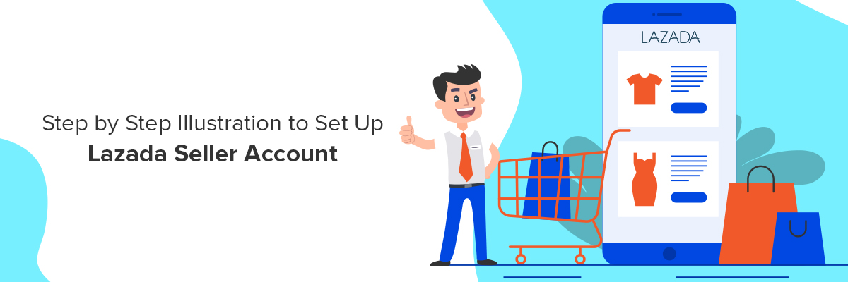 How to Quickly Create Lazada Seller Account – Step by Step Illustration and More
