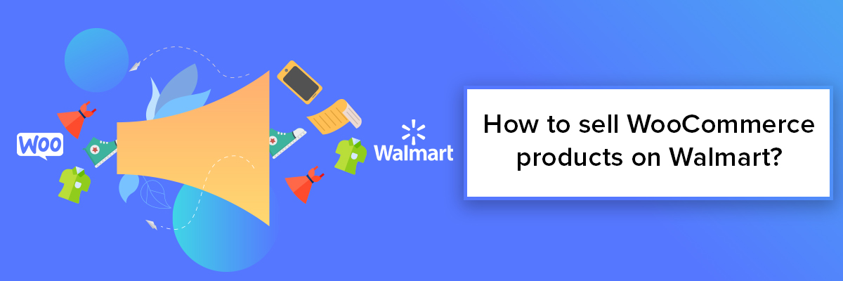 How to sell on Walmart from your WooCommerce store?