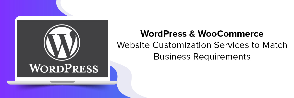 WordPress (WooCommerce) Website Customisation Services to Match Business Requirements