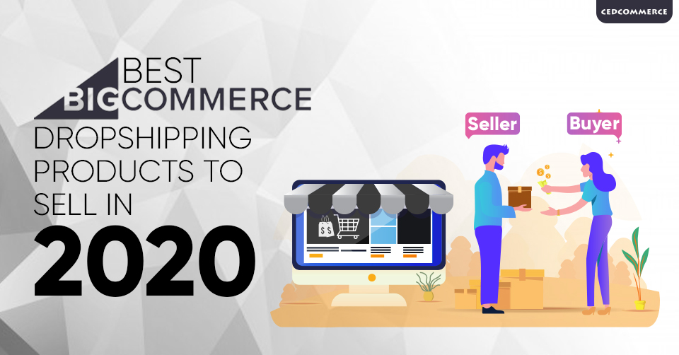 Best Products To Dropship 2020.Bigcommerce Dropshipping Products Will Maximise Sales In 2020