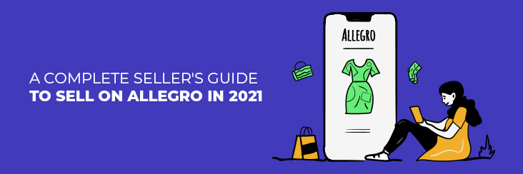 a-complete-seller-guide-to-sell-on-allegro-in-2021