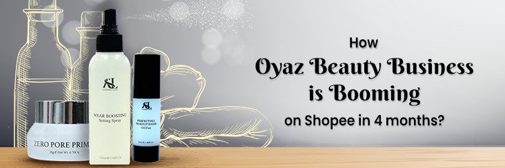 How Oyaz Beauty Business is Booming on Shopee in 4 months