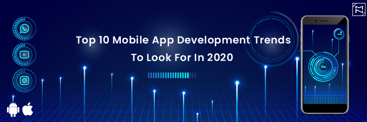 Top 10 Mobile App Development Trends To Look For In 2020