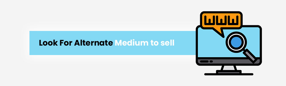 look for alternate medium to sell - 10 things sellers can do during Covid-19 lockdown