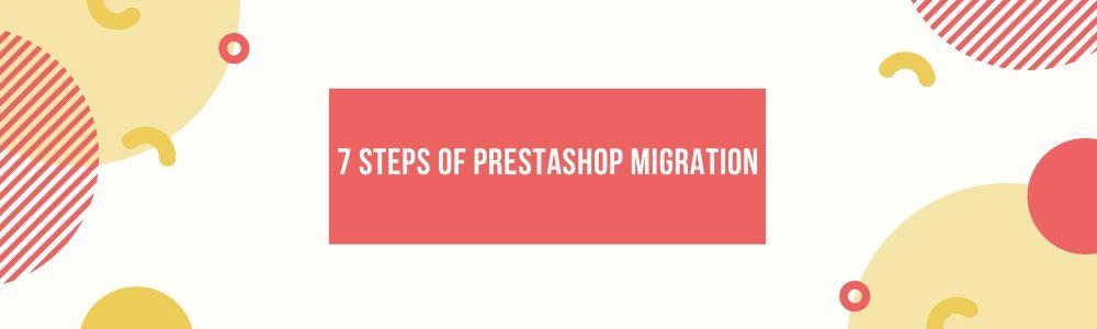 7 steps of prestashop 1.7 migration