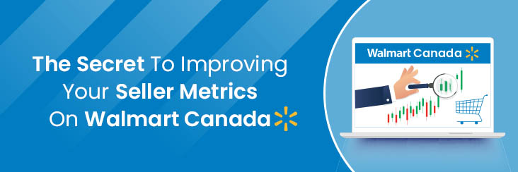 How to improve your seller metrics on Walmart Canada?