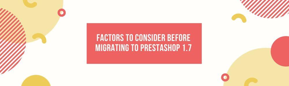 Factors To Consider Before Migrating To PrestaShop 1.7