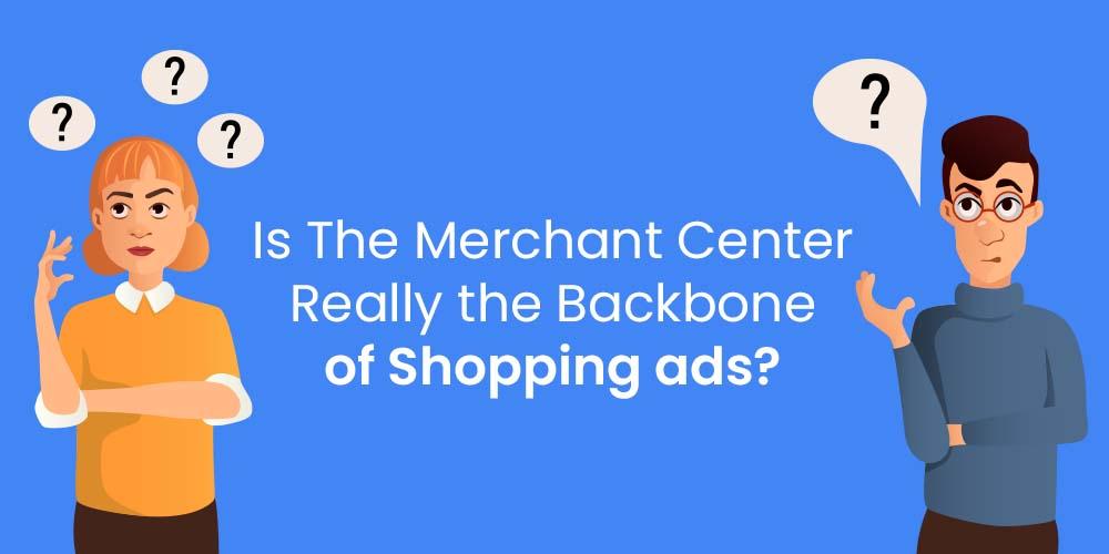 merchant center backbone of shopping ads