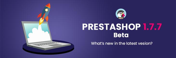 PrestaShop 1.7.7.0 Beta Version Is Now Live - Start Testing Today!