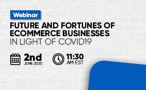 [Webinar] Future and Fortunes of eCommerce businesses in light of COVID19