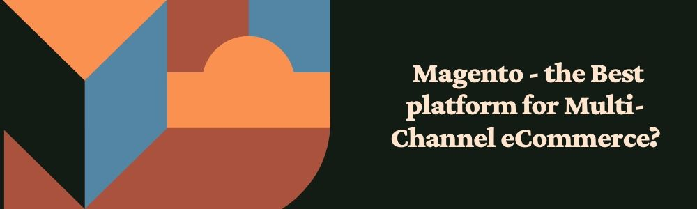 why is the Magento the best multichannel selling platform