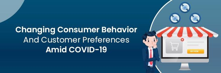 Changing Consumer Behavior And Product Preferences Amid COVID-19