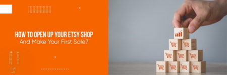 How to open up your Etsy shop and make your first sale?
