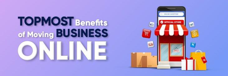 Benefits of Having An Online Business Or Moving Business Online