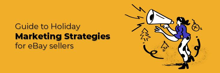 Guide To Holiday Marketing Strategies For eBay Sellers