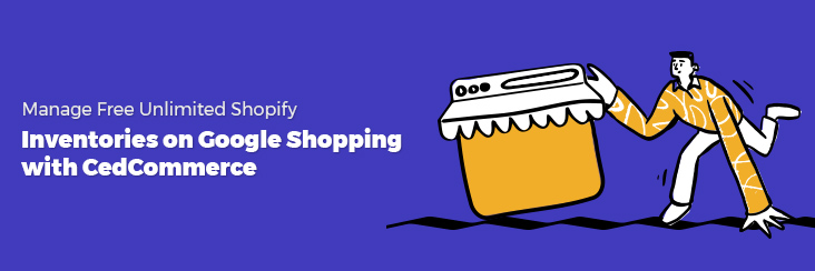 Manage Free Unlimited Shopify Inventories on Google Shopping with CedCommerce