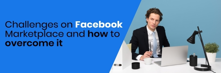 List of Facebook Marketplace challenges & how to overcome them?