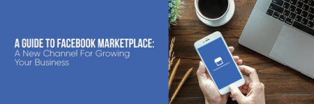 A Guide to Facebook Marketplace: A New Channel For Growing Your Business