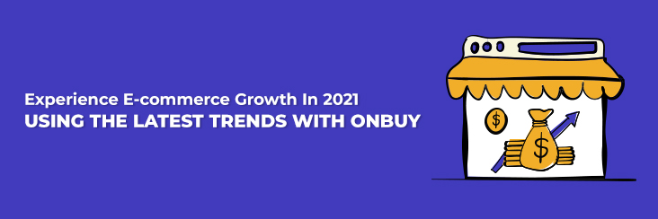 Experience E-commerce Growth In 2021 Using The Latest Trends With OnBuy