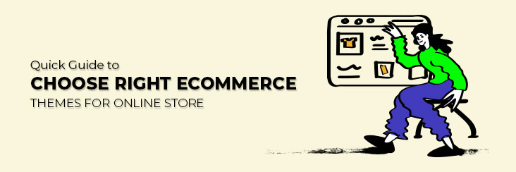 Quick Guide to Choose Right eCommerce Themes for Online Store