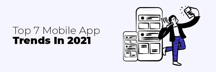 Top 7 Mobile App Trends in 2021