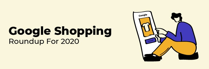 Google Shopping roundup 2020