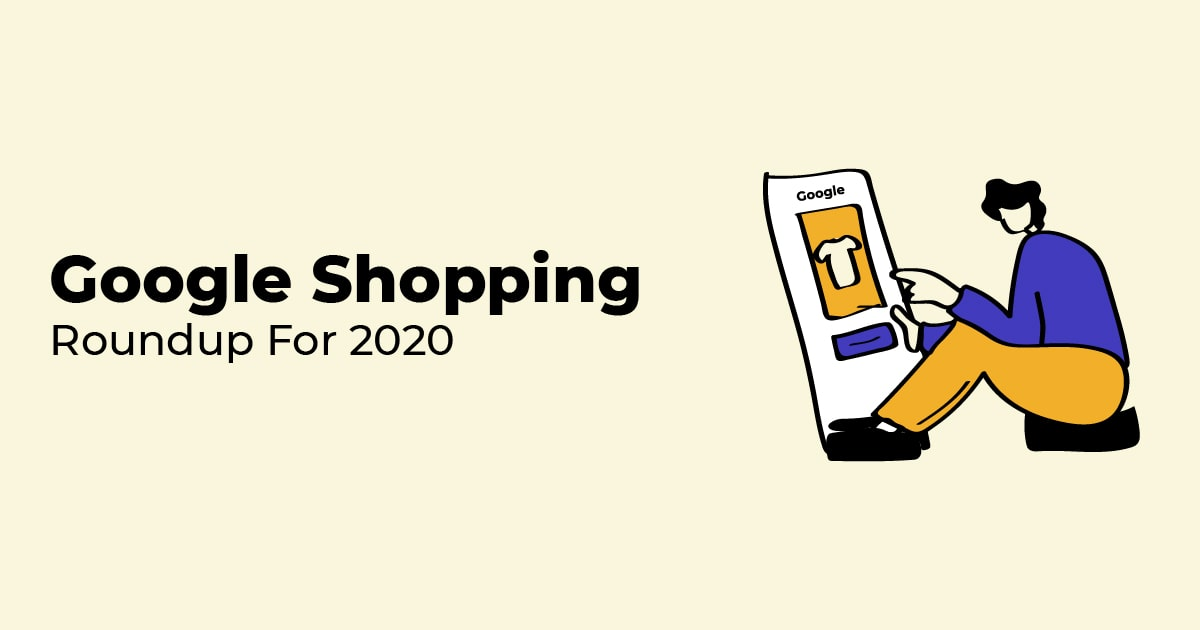 An amazing year and unexpected growth: Google Shopping roundup 2020