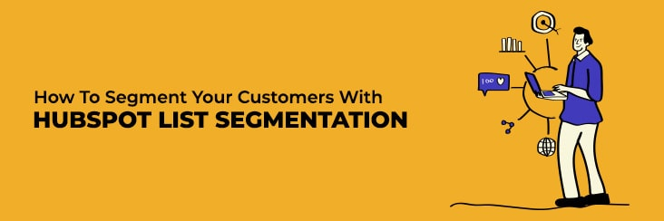 How To Segment Your Customers With HubSpot List Segmentation