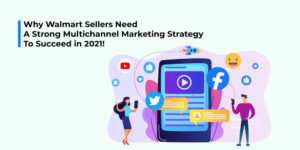 Multichannel Marketing strategy 2021 for Walmart sellers