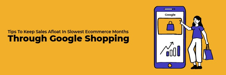Tips to Keep Sales Afloat in Slowest eCommerce Months through Google Shopping