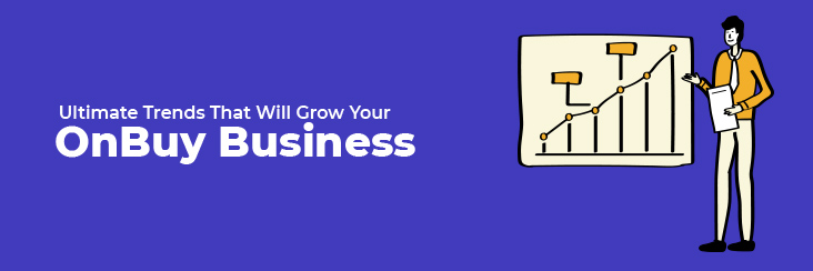 Ultimate trends that will grow your OnBuy Business