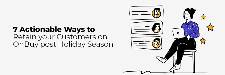 7 Actionable ways to retain your customers after festive season