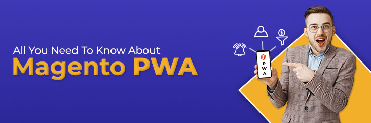 PWA for eCommerce: Why Magento Merchants need to go for it?