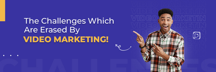What marketing challenges are made easy with video marketing