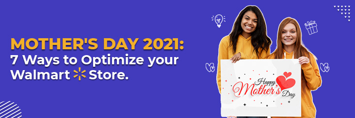 Mother's May 2021: 7 Ways to Optimize your Walmart Store!