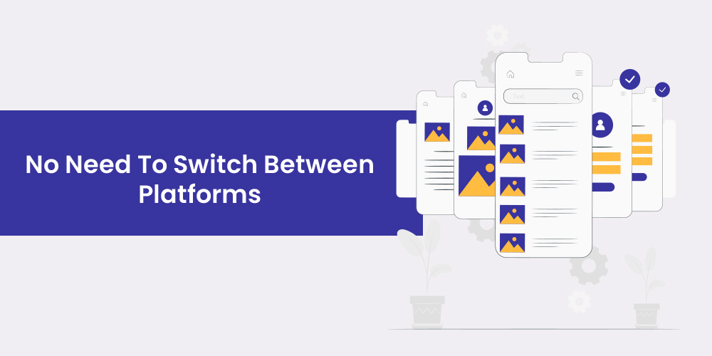no need to switch bbetween platforms